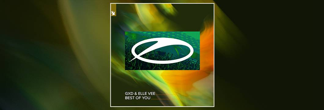 Out Now On ASOT: GXD & Elle Vee – Best Of You