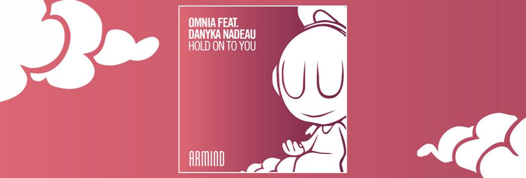 OUT NOW on ARMIND: Omnia feat. Danyka Nadeau – Hold On To You