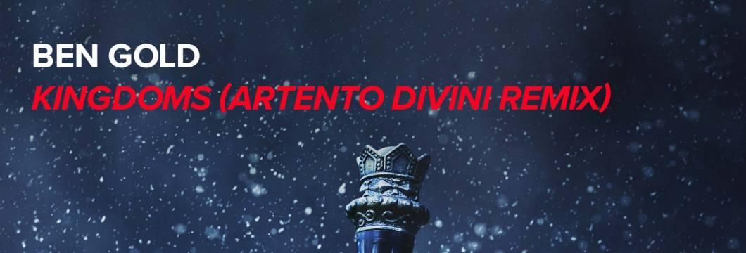 Out Now On WHO'S AFRAID OF 138?!: Ben Gold – Kingdoms (Artento Divini Remix)