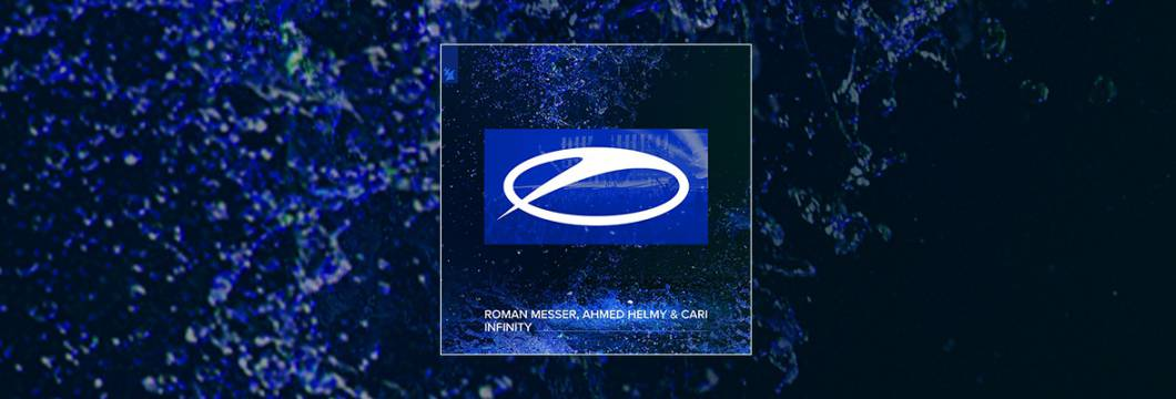 Out Now On A STATE OF TRANCE: Roman Messer, Ahmed Helmy & Cari – Infinity