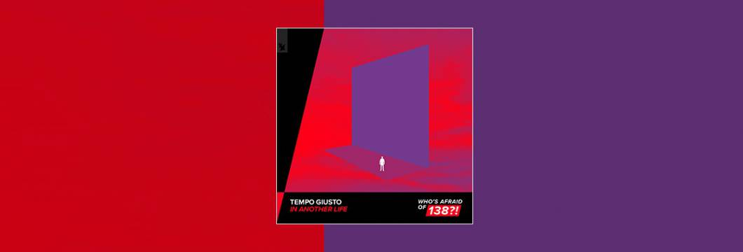 Out Now On WHO'S AFRAID OF 138?!: Tempo Giusto – In Another Life