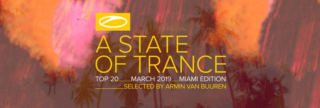 OUT NOW: A State Of Trance Top 20 – March 2019 (Selected by Armin van Buuren) [Miami Edition]