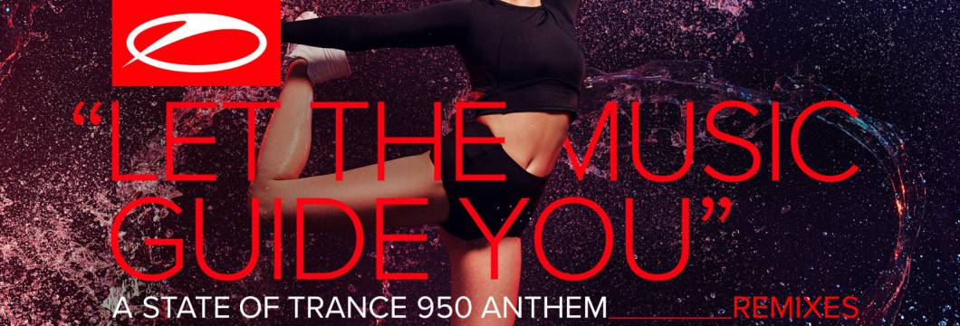 Out now on A State Of Trance: Armin van Buuren – Let The Music Guide You (ASOT 950 Anthem) [Remixes]