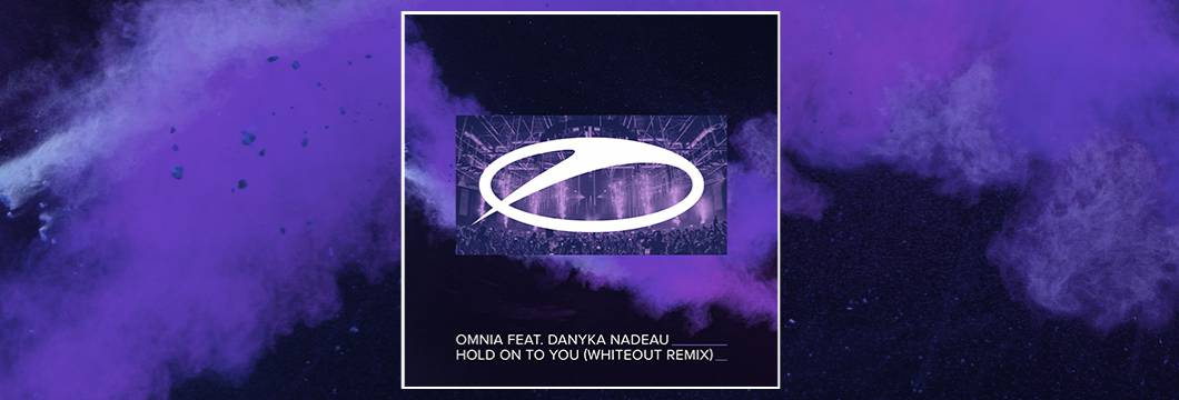 OUT NOW on ASOT: Omnia feat. Danyka Nadeau – Hold On To You (Whiteout Remix)