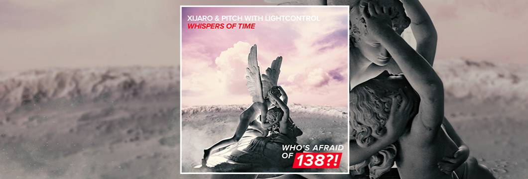 OUT NOW on WAO138?!: XiJaro & Pitch with LightControl – Whispers Of Time