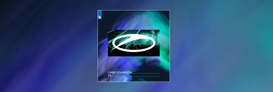 Out Now On A STATE OF TRANCE: Chris Schweizer – 24