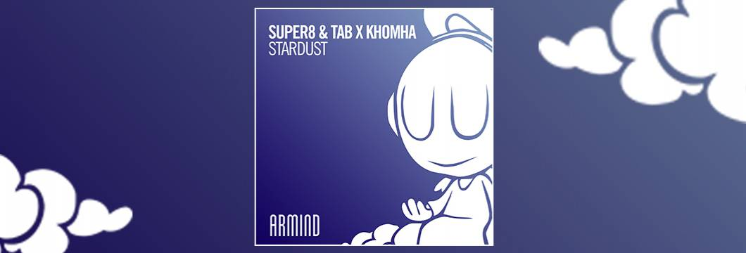 OUT NOW on ARMIND: Super8 & Tab X KhoMha – Stardust