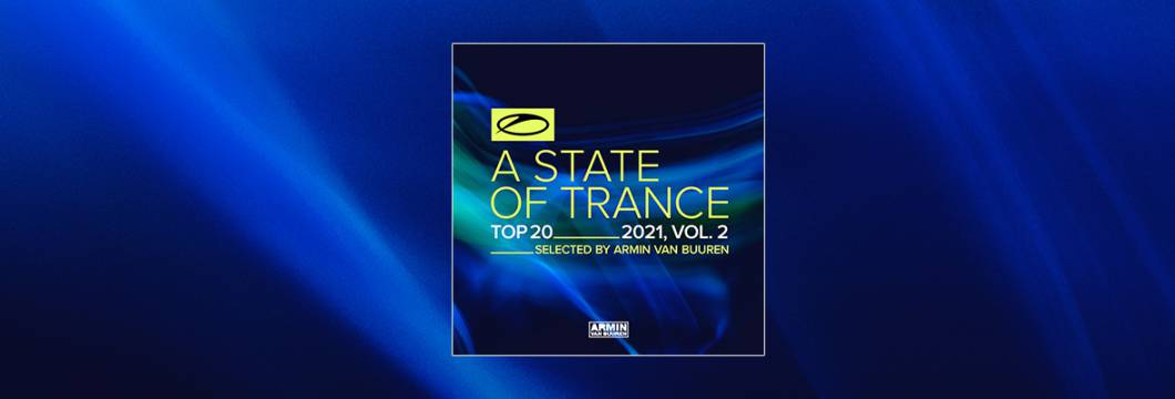 Out Now: A State Of Trance Top 20, 2021 Vol. 2