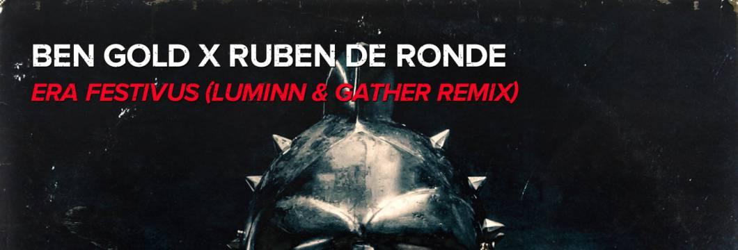 Out Now On WHO'S AFRAID OF 138?!: Ben Gold x Ruben de Ronde – Era Festivus (Luminn & Gather Remix)
