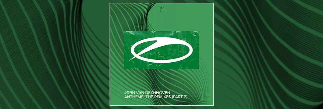 OUT NOW on ASOT: Jorn van Deynhoven – Anthems (The Remixes, Pt. 2)