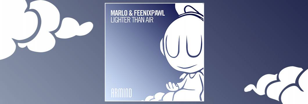 OUT NOW on ARMIND: MaRLo & Feenixpawl – Lighter Than Air