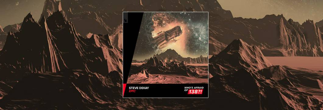 Out Now On WHO'S AFRAID OF 138?!: Steve Dekay – Epic
