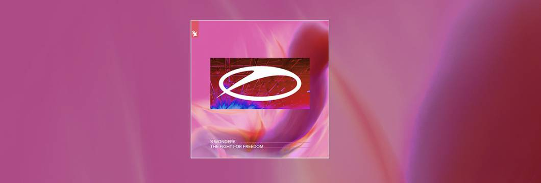Out Now On A STATE OF TRANCE: 8 Wonders – The Fight For Freedom