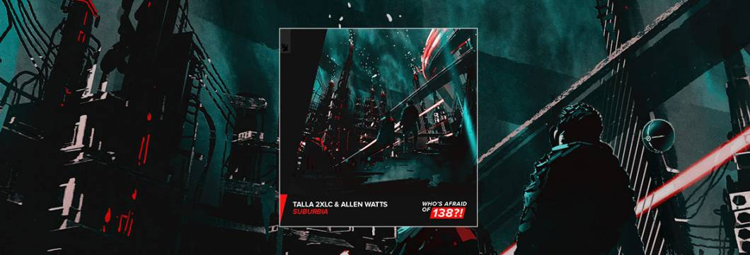 Out Now On WHO'S AFRAID OF 138?!: Talla 2XLC & Allen Watts – Suburbia