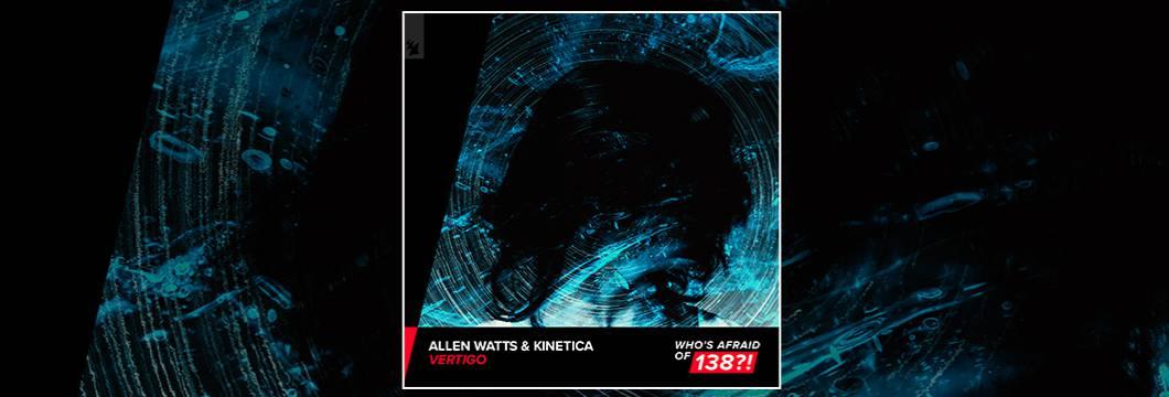 Out Now On WHO'S AFRAID OF 138?!: Allen Watts & Kinetica – Vertigo