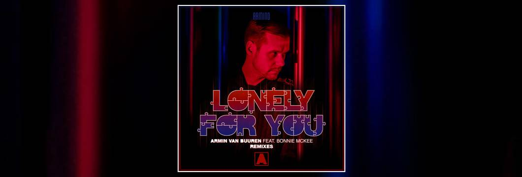 OUT NOW on ARMIND: Armin van Buuren feat. Bonnie McKee – Lonely For You (Remixes)