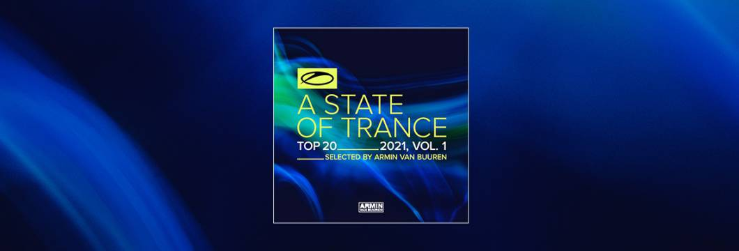 Out Now: A State Of Trance Top 20 – 2021, Vol. 1 (Selected by Armin van Buuren)