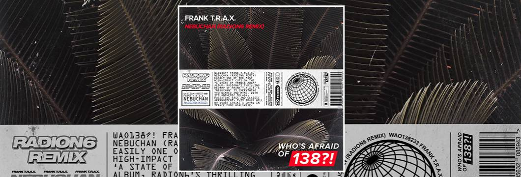 OUT NOW on WAO138?!: Frank T.R.A.X. – Nebuchan (Radion6 Remix)