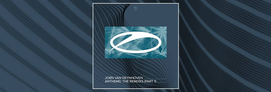 OUT NOW on ASOT: Jorn van Deynhoven – Anthems (The Remixes, Pt. 1)