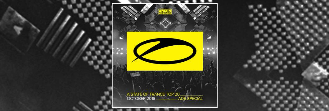 OUT NOW: A State Of Trance Top 20 – October 2018 (Selected by Armin van Buuren) ADE Special