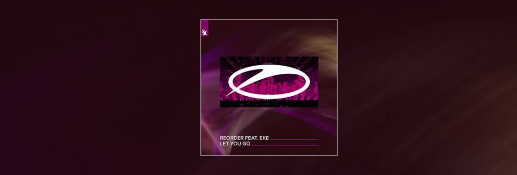 Out Now On A STATE OF TRANCE: ReOrder feat. EKE – Let You Go