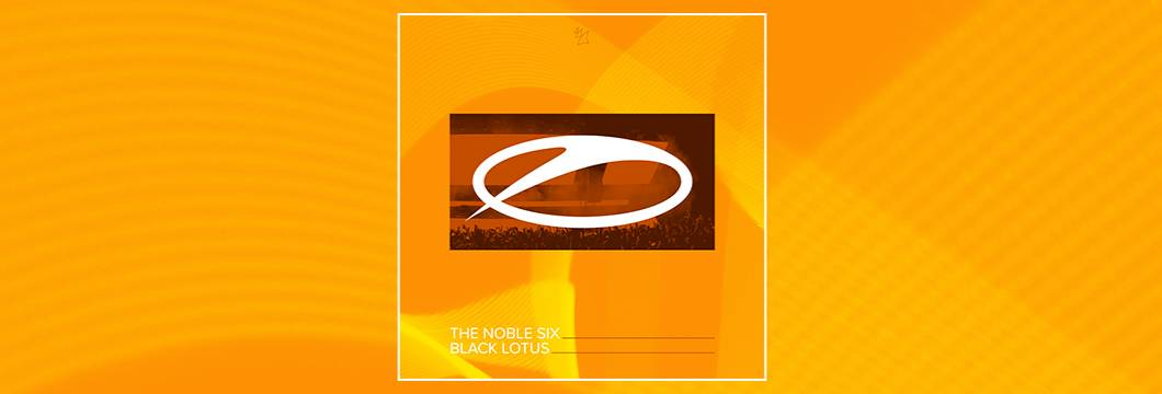 OUT NOW on ASOT: The Noble Six – Black Lotus