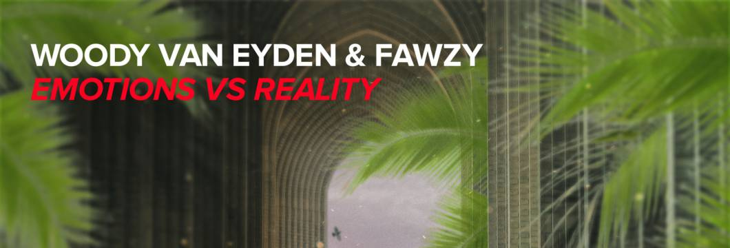 Out Now On WHO'S AFRAID OF 138?!: Woody van Eyden & FAWZY – Emotions vs Reality