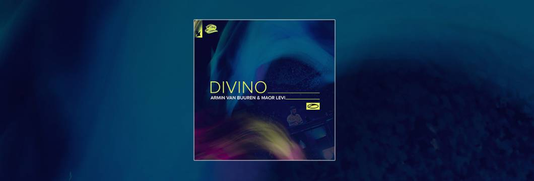 Out Now On A STATE OF TRANCE: Armin van Buuren & Maor Levi – Divino