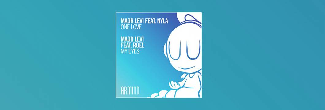 Out Now On ARMIND: Maor Levi feat. Nyla – One Love / Maor Levi feat. Roel – My Eyes
