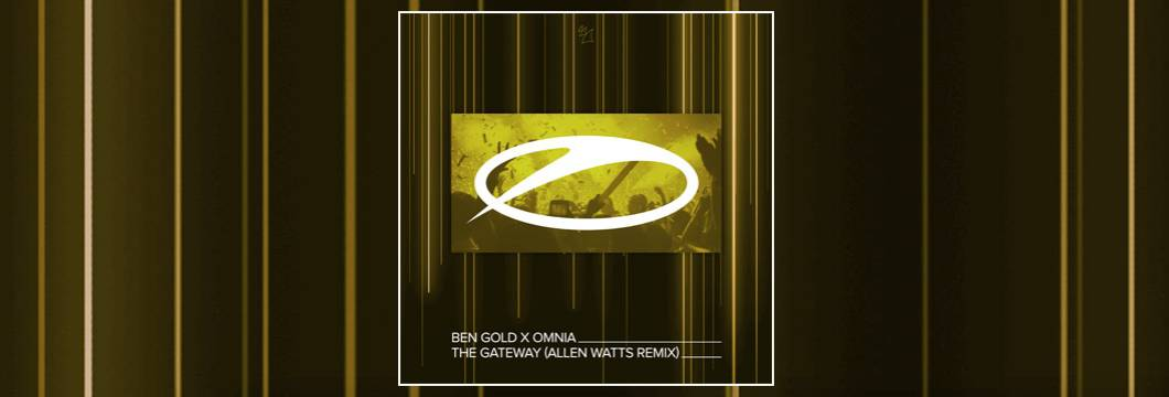 OUT NOW on ASOT: Ben Gold x Omnia – The Gateway (Allen Watts Remix)