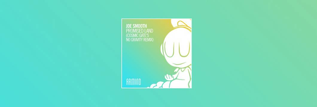 Out Now On ARMIND: Joe Smooth – Promised Land (Cosmic Gate's No Gravity Remix)