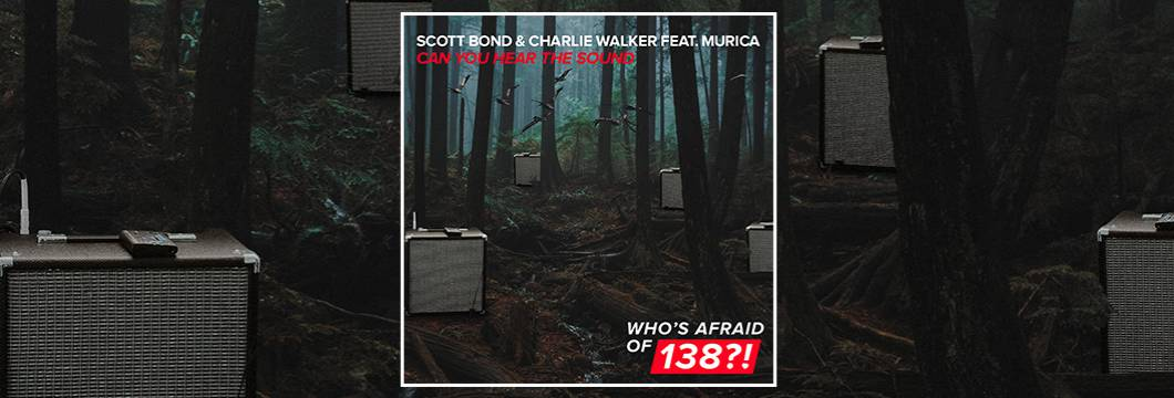 OUT NOW on WAO138?!: Scott Bond & Charlie Walker feat. Murica – Can You Hear The Sound