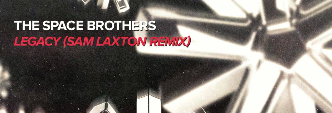 Out Now On WHO'S AFRAID OF 138?!: The Space Brothers – Legacy (Sam Laxton Remix)