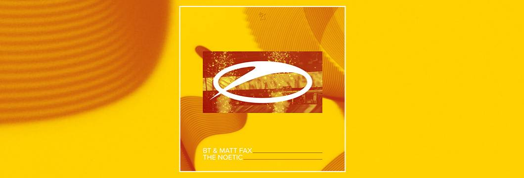 OUT NOW on ASOT: BT & Matt Fax – The Noetic