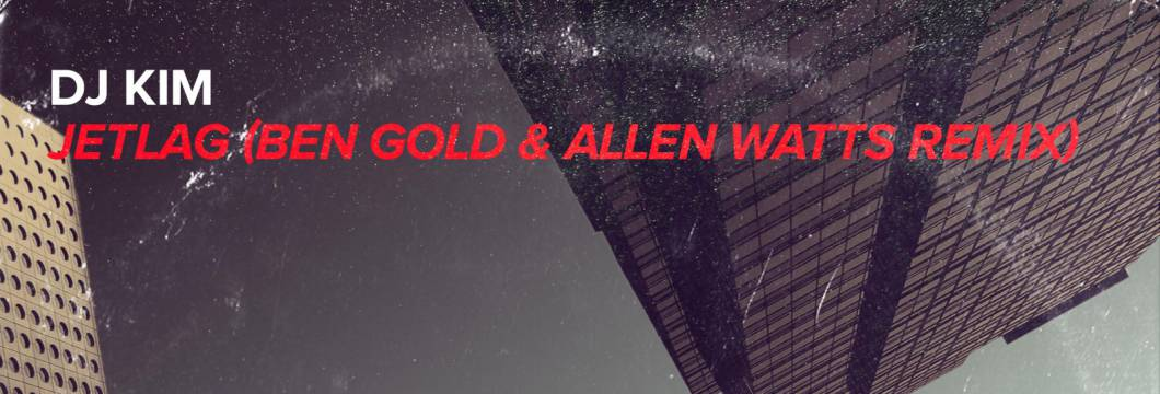 Out Now On WHO'S AFRAID OF 138?!: DJ Kim – Jetlag (Ben Gold & Allen Watts Remix)