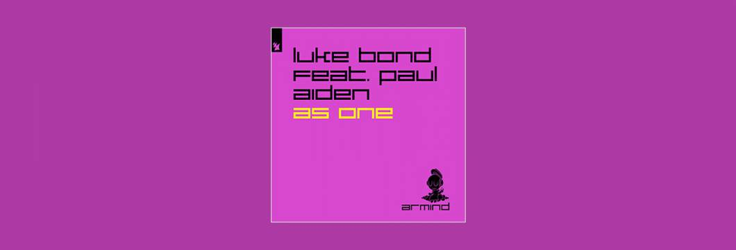 Out Now On ARMIND: Luke Bond feat. Paul Aiden – As One
