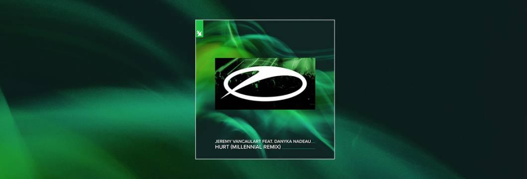 Out Now On A STATE OF TRANCE: Jeremy Vancaulart feat. Danyka Nadeau – Hurt (Millennial Remix)