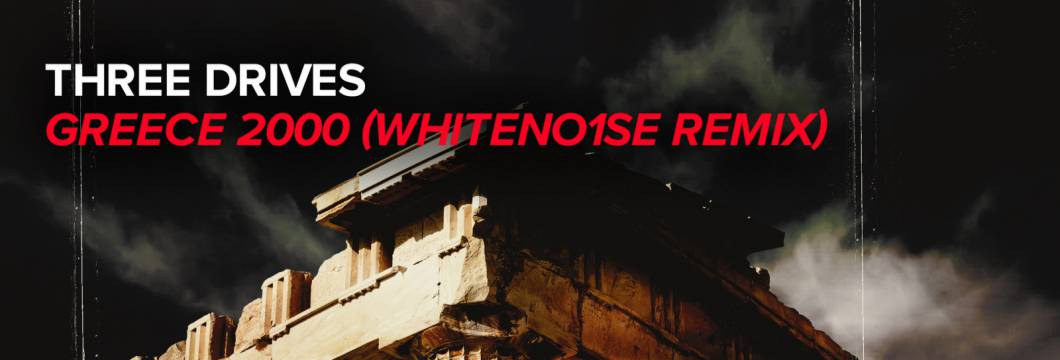 Out Now On WHO'S AFRAID OF 138?!: Three Drives – Greece 2000 (WHITENO1SE Remix)