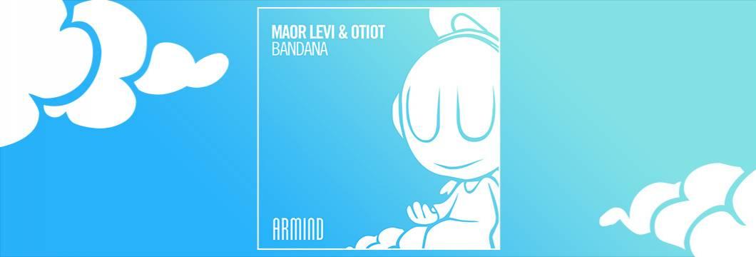 OUT NOW on ARMIND: Maor Levi & OTIOT – Bandana