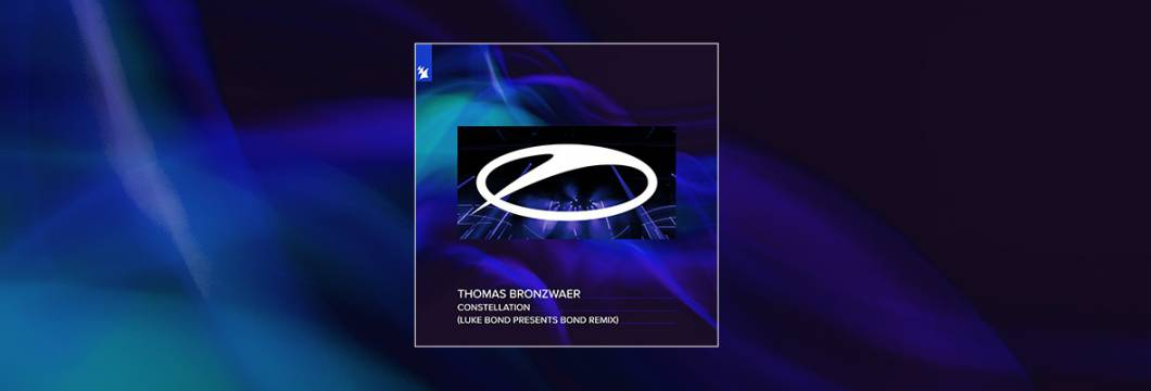 Out Now On A STATE OF TRANCE: Thomas Bronzwaer – Constellation (Luke Bond presents BOND Remix)