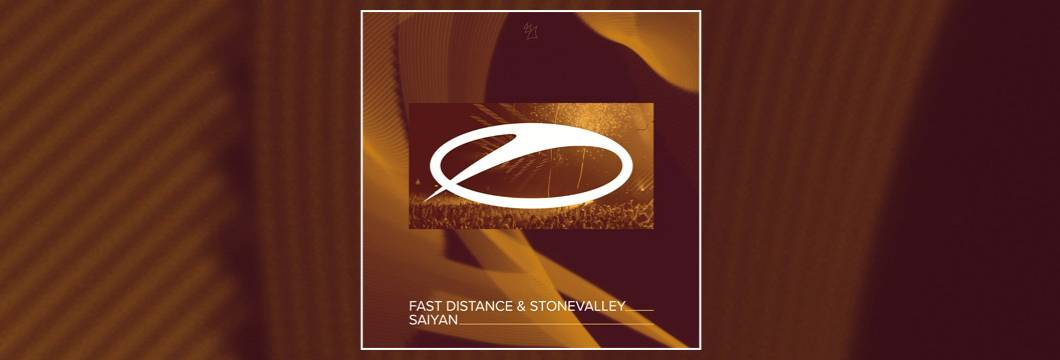 OUT NOW on ASOT: Fast Distance & Stonevalley – Saiyan