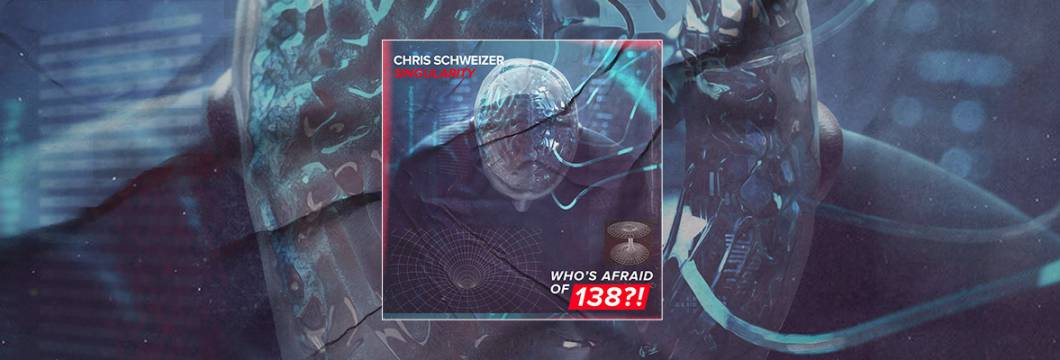 Out Now On WHO'S AFRAID OF 138?!: Chris Schweizer – Singularity
