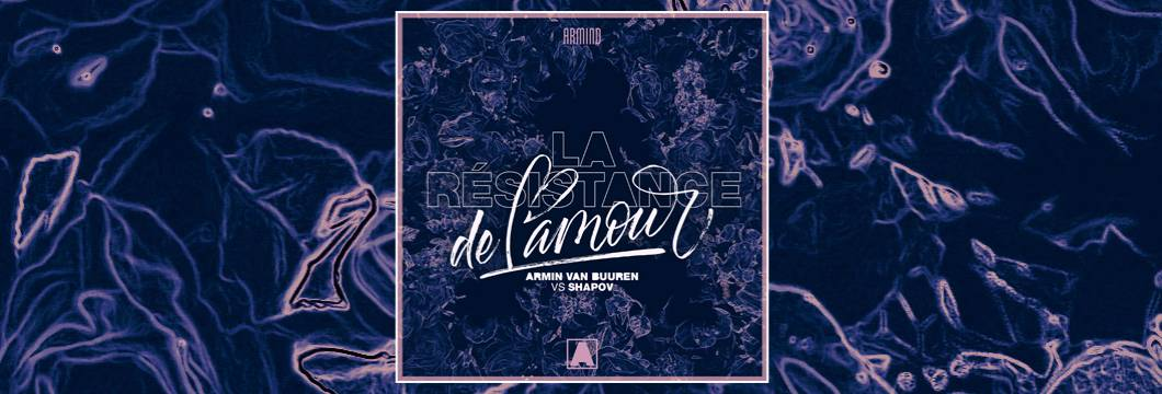Armin van Buuren and Shapov complete 'Trilogy' EP with third single: 'La Résistance De l'Amour'
