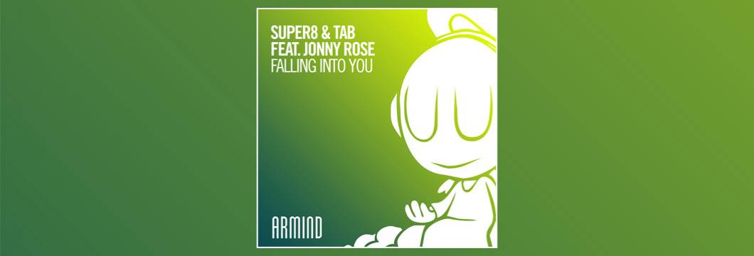 OUT NOW on ARMIND: Super8 & Tab feat. Jonny Rose – Falling Into You