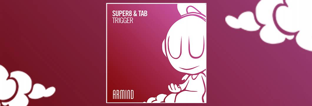 OUT NOW on ARMIND: Super8 & Tab – Trigger