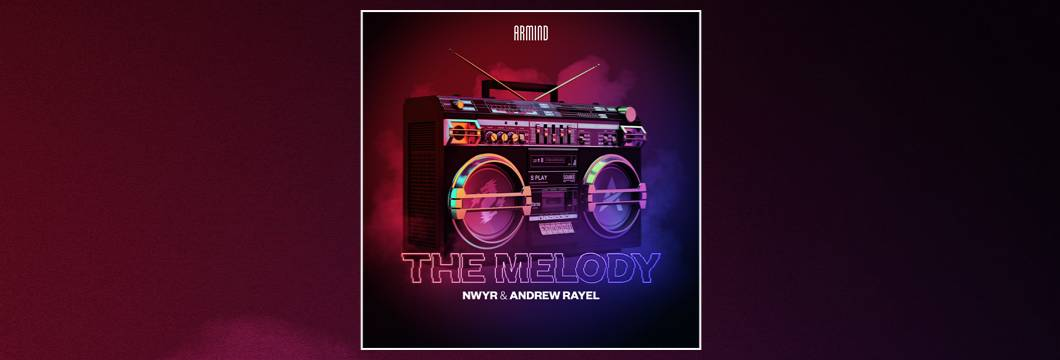 OUT NOW on ARMIND: NWYR x Andrew Rayel – The Melody