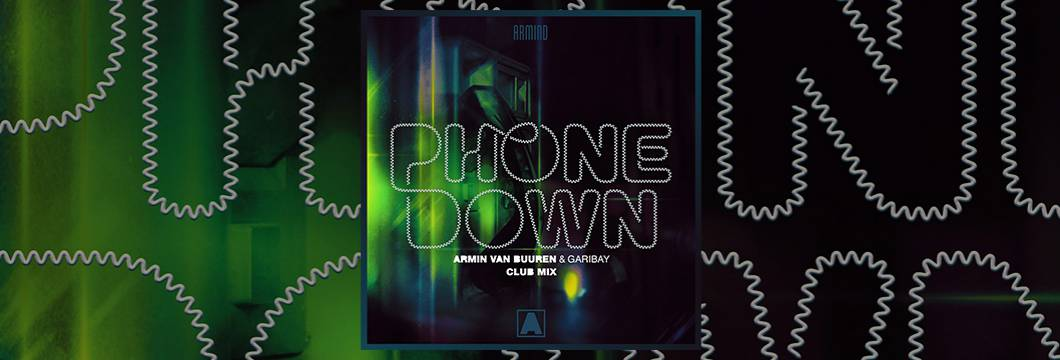 OUT NOW on ARMIND: Armin van Buuren & Garibay – Phone Down (Club Mix)