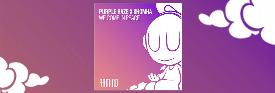 OUT NOW on ARMIND: Purple Haze x KhoMha – We Come In Peace