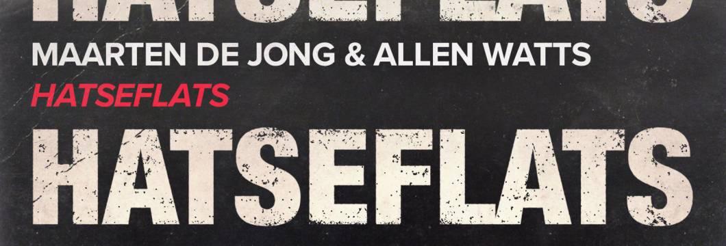 Out Now On WHO'S AFRAID OF 138?!: Maarten de Jong & Allen Watts – Hatseflats