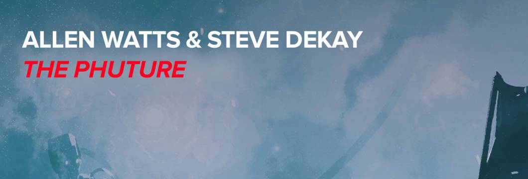 Out Now On WHO'S AFRAID OF 138?!: Allen Watts & Steve Dekay – The Phuture